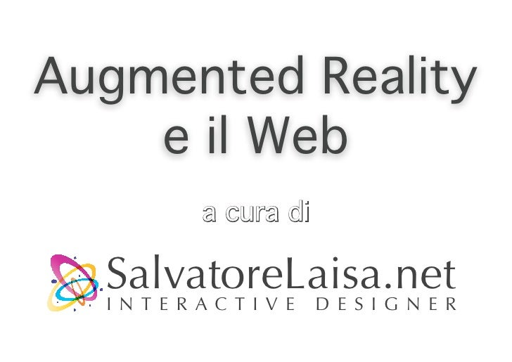 Augmented Reality     e il Web          a cura di    SalvatoreLaisa.net   I N TER ACTI V E DESI GNER