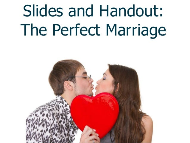 Slides and Handout:The Perfect Marriage