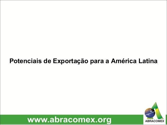 Potenciais de Exportação para a América Latina