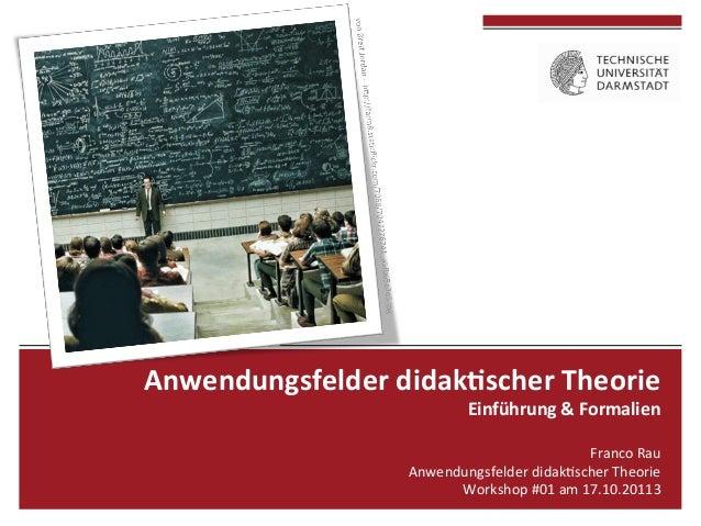 Anwendungsfelder  didak0scher  Theorie   Einführung  &  Formalien    Franco  Rau   Anwendungsfelde...