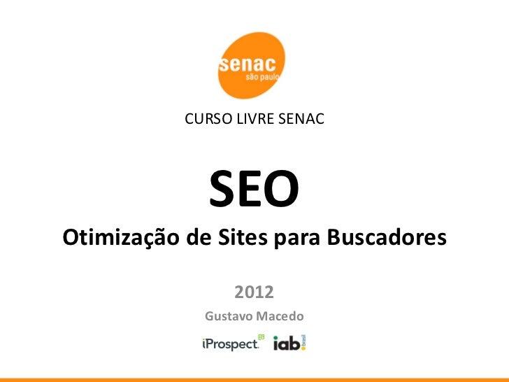CURSO LIVRE SENAC             SEOOtimização de Sites para Buscadores                 2012             Gustavo Macedo