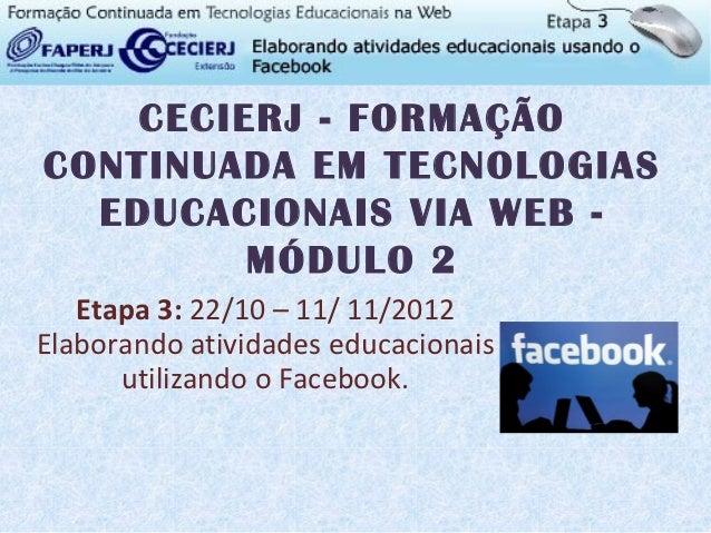 CECIERJ - FORMAÇÃOCONTINUADA EM TECNOLOGIAS  EDUCACIONAIS VIA WEB -         MÓDULO 2   Etapa 3: 22/10 – 11/ 11/2012Elabora...