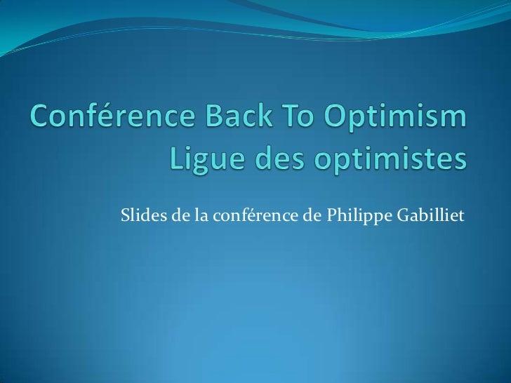 Conférence Back To OptimismLigue des optimistes<br />Slides de la conférence de Philippe Gabilliet<br />