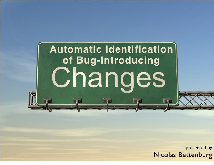 Automatic Identification   of Bug-Introducing                                  presented by                     Nicolas Be...