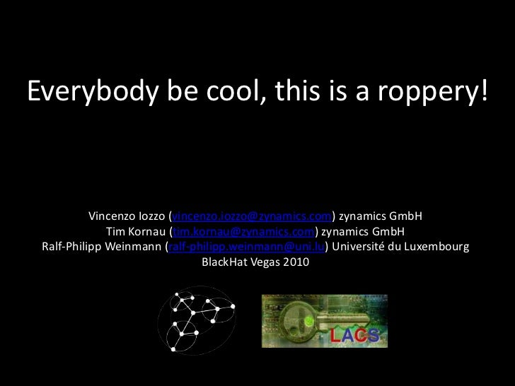 Everybody be cool, this is a roppery!<br />Vincenzo Iozzo (vincenzo.iozzo@zynamics.com) zynamics GmbH<br />Tim Kornau (tim...