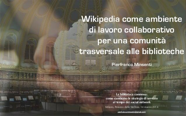 Wikipedia come ambiente di lavoro collaborativo per una comunità trasversale alle biblioteche Pierfranco Minsenti La bibli...