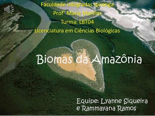 Faculdade integradas Ipiranga Prof° Maria Martins Turma: LBT04 Licenciatura em Ciências Biológicas  Biomas da Amazônia  Eq...