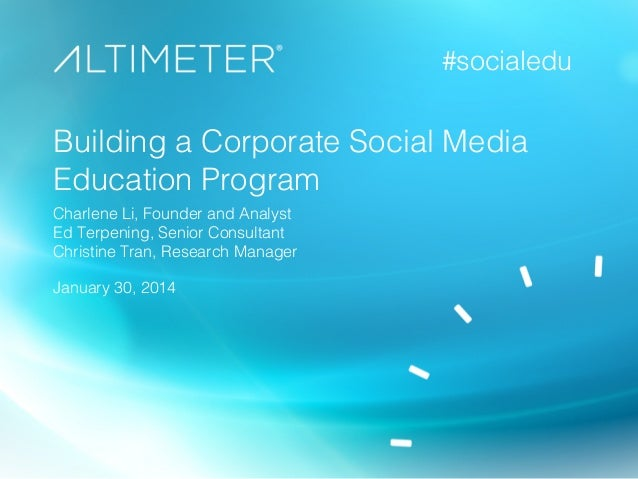 #socialedu!  Building a Corporate Social Media Education Program! Charlene Li, Founder and Analyst! Ed Terpening, Senior C...