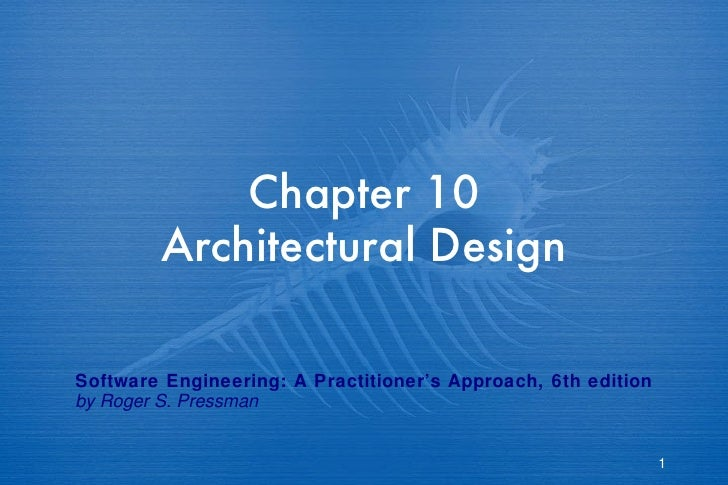Chapter 10 Architectural Design Software Engineering: A Practitioner's Approach, 6th edition by Roger S. Pressman