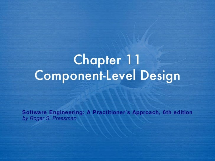Chapter 11 Component-Level Design Software Engineering: A Practitioner's Approach, 6th edition by Roger S. Pressman