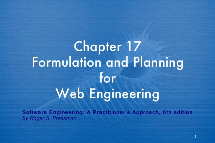 Chapter 17 Formulation and Planning for Web Engineering Software Engineering: A Practitioner's Approach, 6th edition by Ro...