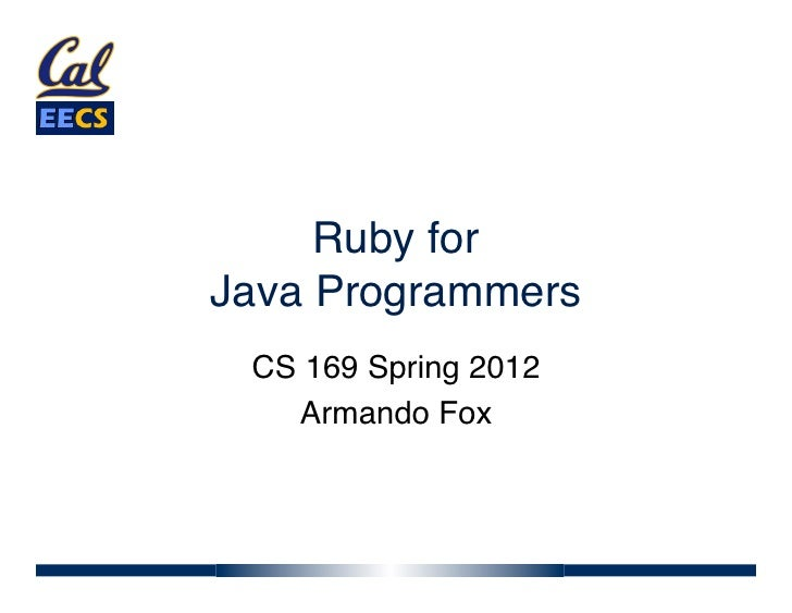 "Ruby for Java Programmers"" CS 169 Spring 2012""   Armando Fox"""