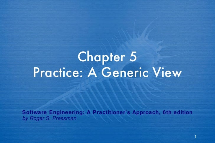 Chapter 5 Practice: A Generic View Software Engineering: A Practitioner's Approach, 6th edition by Roger S. Pressman