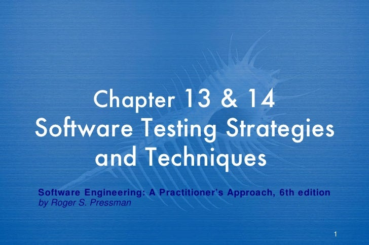 Chapter  13 & 14 Software Testing Strategies and Techniques   Software Engineering: A Practitioner's Approach, 6th edition...