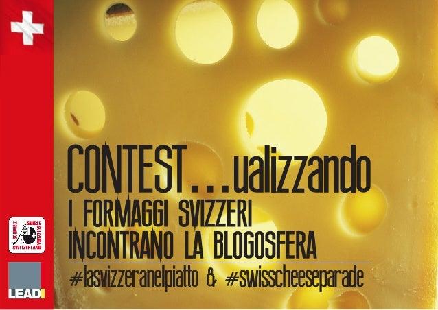 CONTESTualizzando: i Formaggi Svizzeri incontrano la blogosfera. #LaSvizzeranelPiatto e #SwissCheeseParade