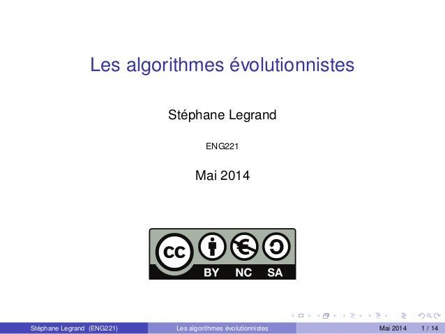 Les algorithmes évolutionnistes Stéphane Legrand ENG221 Mai 2014 Stéphane Legrand (ENG221) Les algorithmes évolutionnistes...