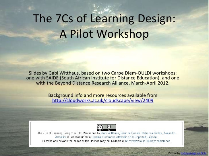 The 7Cs of Learning Design:        A Pilot Workshop Slides by Gabi Witthaus, based on two Carpe Diem-OULDI workshops:one w...