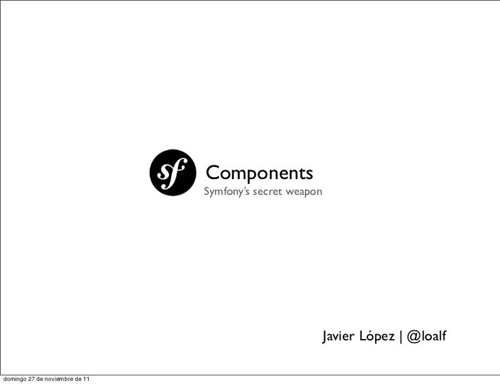 Components                                Symfony's secret weapon                                                         ...
