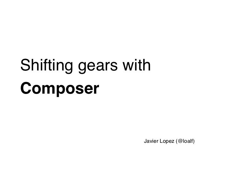 Shifting gears withComposer                 Javier Lopez (@loalf)