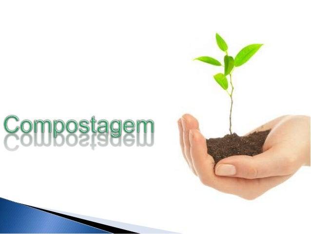 A compostagem é um processo biológico em que osmicrorganismos transformam a matéria orgânica, comoestrume, folhas, papel...