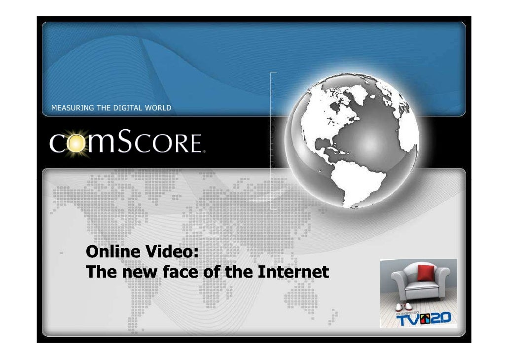 MEASURING THE DIGITAL WORLD            Online Video:        The new face of the Internet