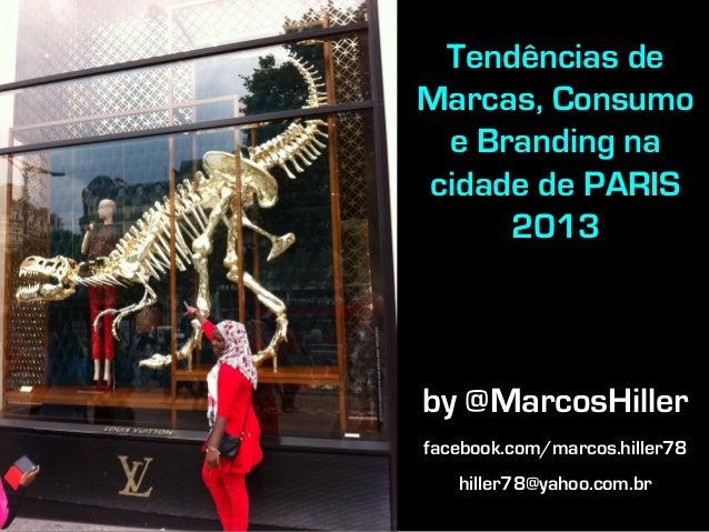 Tendências de Marcas, Consumo e Branding na cidade de PARIS 2013 by @MarcosHiller facebook.com/marcos.hiller78 hiller78@ya...