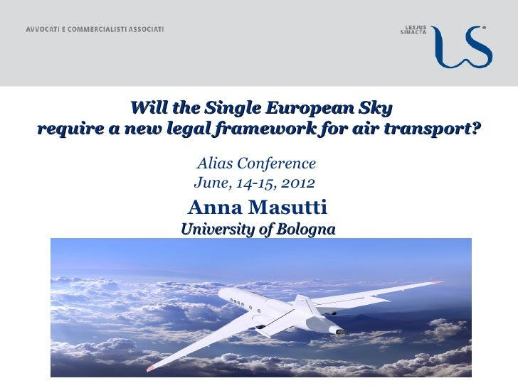Will the Single European Skyrequire a new legal framework for air transport?                 Alias Conference             ...