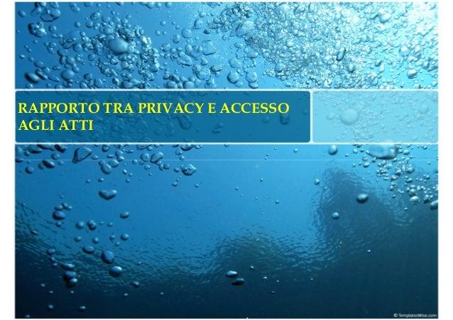 RAPPORTO TRA PRIVACY E ACCESSO AGLI ATTI .