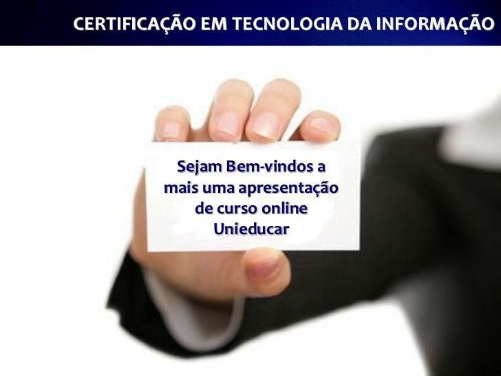 CERTIFICAÇÃO EM TECNOLOGIA DA INFORMAÇÃO         Sejam Bem-vindos a        mais uma apresentação           de curso online...