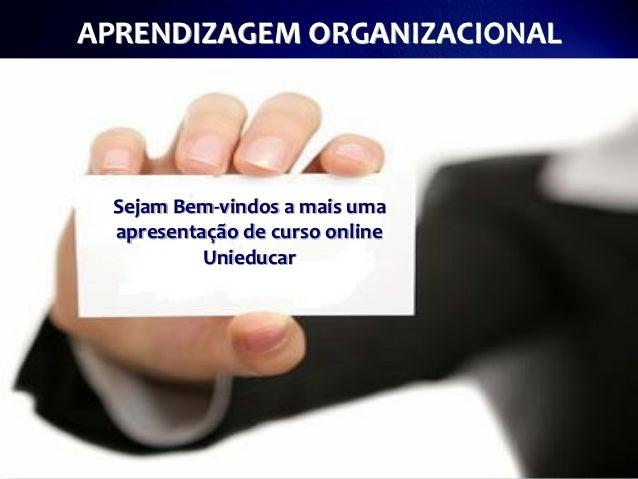 Slides curso online unieducar aprendizagem organizacional