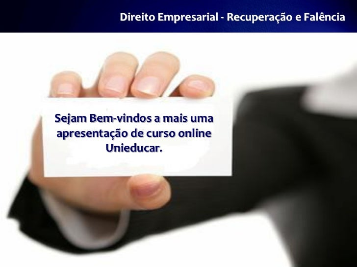 Direito Empresarial - Recuperação e FalênciaSejam Bem-vindos a mais umaapresentação de curso online        Unieducar.