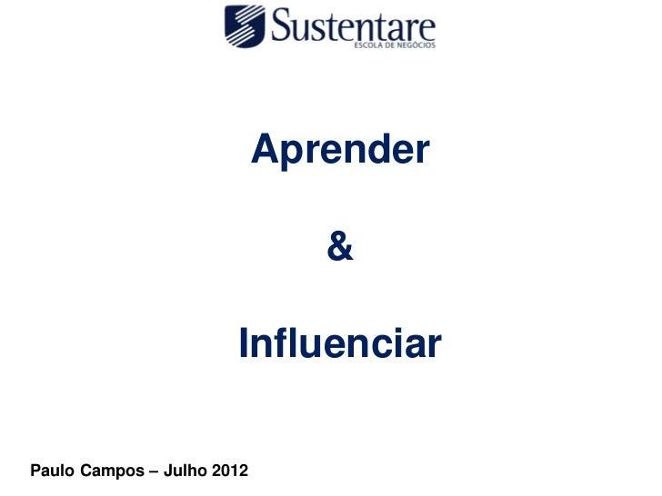 Aprender                               &                       InfluenciarPaulo Campos – Julho 2012