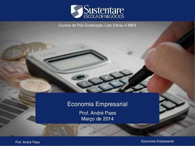 Cursos de Pós-Graduação Lato Sensu e MBA  Economia Empresarial Prof. André Paes Março de 2014  Prof. André Paes  Economia ...