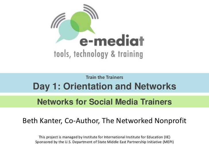 Train the TrainersDay 1: Orientation and Networks<br />Networks for Social Media Trainers<br />Beth Kanter, Co-Author, The...
