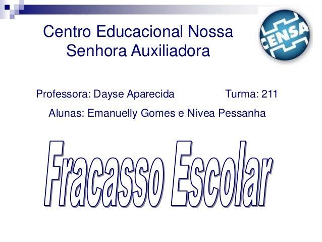 Centro Educacional NossaSenhora AuxiliadoraProfessora: Dayse Aparecida Turma: 211Alunas: Emanuelly Gomes e Nívea Pessanha
