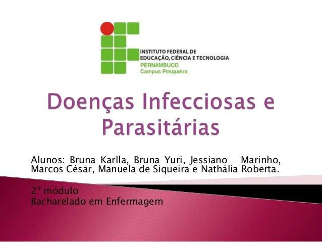 Alunos: Bruna Karlla, Bruna Yuri, Jessiano Marinho, Marcos César, Manuela de Siqueira e Nathália Roberta. 2º módulo Bachar...