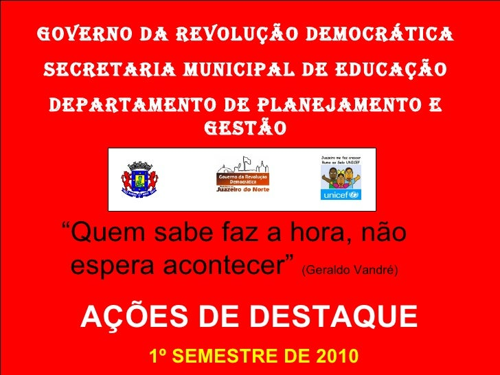 """GOVERNO DA REVOLUÇÃO DEMOCRÁTICA SECRETARIA MUNICIPAL DE EDUCAÇÃO Departamento de Planejamento e Gestão """" Quem sabe faz a ..."""