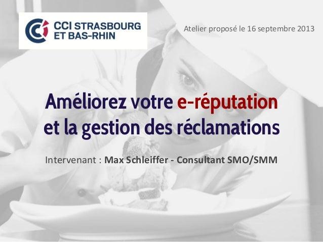 Améliorez votre e-réputation et la gestion des réclamations Intervenant : Max Schleiffer - Consultant SMO/SMM Atelier prop...