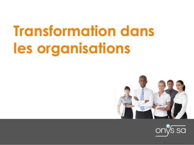 Transformation dansles organisations