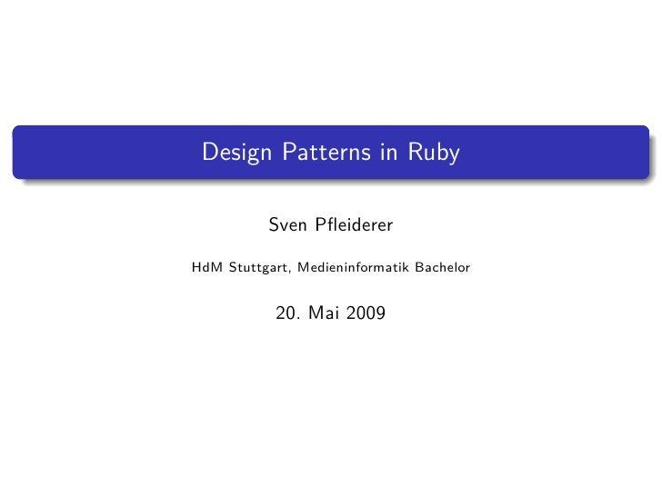 Design Patterns in Ruby             Sven Pfleiderer  HdM Stuttgart, Medieninformatik Bachelor               20. Mai 2009