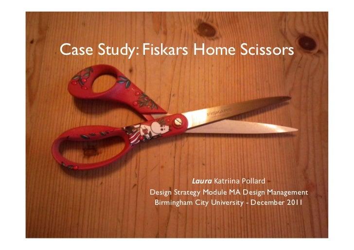 Case Study: Fiskars Home Scissors                          Laura Katriina Pollard              Design Strategy Module ...
