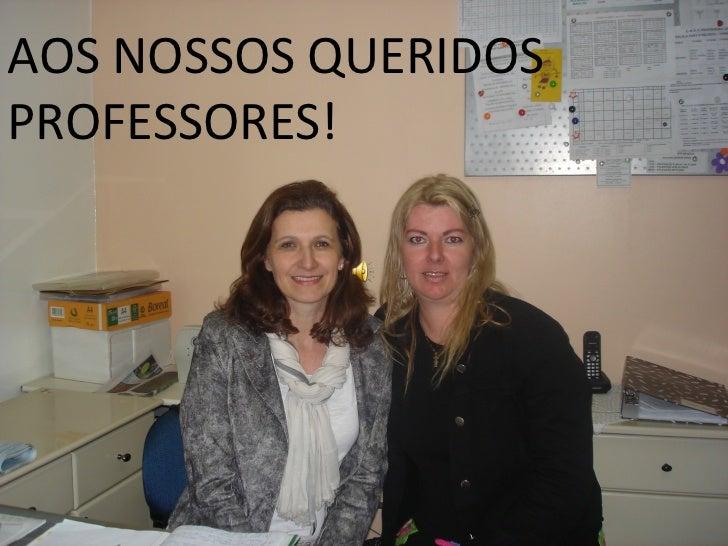 AOS NOSSOS QUERIDOSPROFESSORES!