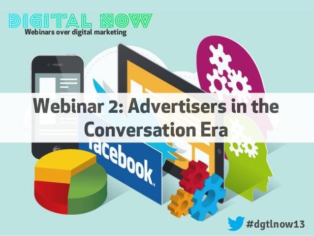 Webinars over digital marketing#dgtlnow13Webinar 2: Advertisers in theConversation Era
