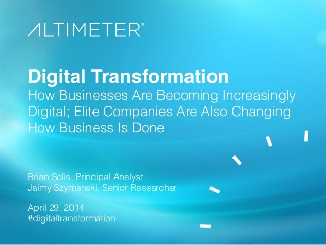 Digital Transformation How Businesses Are Becoming Increasingly Digital; Elite Companies Are Also Changing How Business Is...