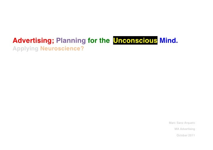 Advertising; Planning for the Unconscious Mind.Applying Neuroscience?!!!!!!!!!!!                                          ...