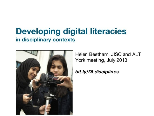 Developing digital literacies in disciplinary contexts Helen Beetham, JISC and ALT York meeting, July 2013 bit.ly/DLdiscip...