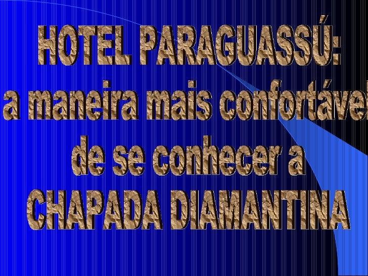 HOTEL PARAGUASSÚ: a maneira mais confortável  de se conhecer a  CHAPADA DIAMANTINA