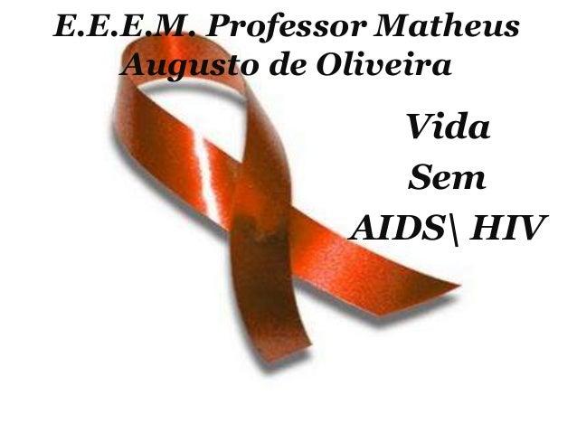 E.E.E.M. Professor Matheus Augusto de Oliveira  Vida Sem AIDS HIV