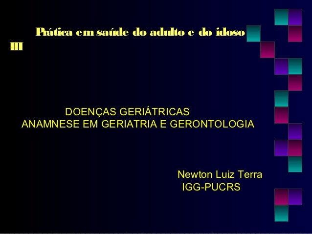 Prática em saúde do adulto e do idosoIII        DOENÇAS GERIÁTRICAS  ANAMNESE EM GERIATRIA E GERONTOLOGIA                 ...