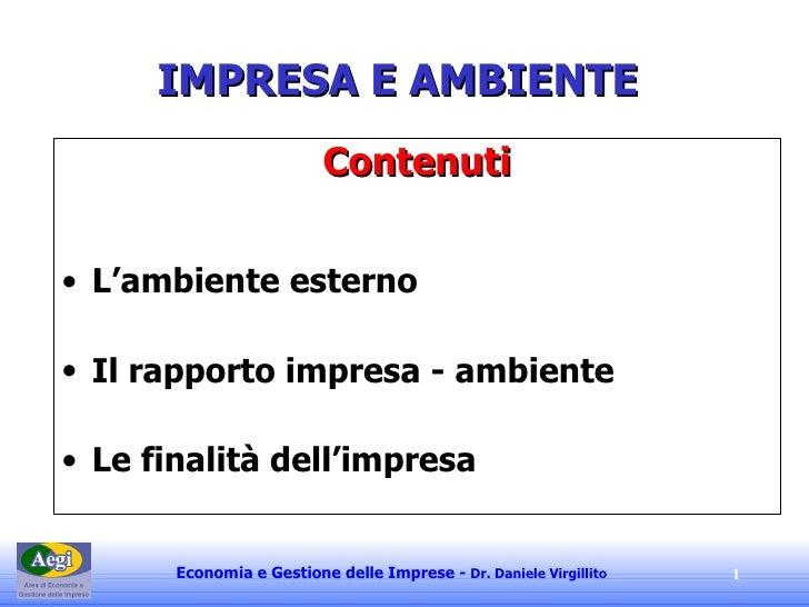 IMPRESA E AMBIENTE <ul><li>Contenuti </li></ul><ul><li>L'ambiente esterno </li></ul><ul><li>Il rapporto impresa - ambiente...